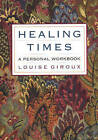 Healing Times: A Personal Workbook by Louise Giroux (Paperback, 1997)