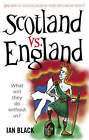 Scotland vs England: 300 Years of Glorious Union or Three Centuries of Misery? by Ian Black (Paperback, 2007)