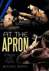 At the Apron: A Night at the Fights by Professor of English Michael North (Hardback, 2011)