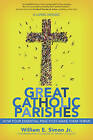 Great Catholic Parishes: A Living Mosiac by William E. Simon (Paperback, 2016)