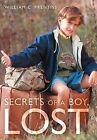 Secrets of a Boy, Lost by William C. Prentiss (Hardback, 2012)