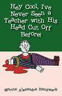 Hey Cool, I've Never Seen a Teacher with His Head Cut Off Before! by Marina Alexandra Handwerk (Paperback / softback, 2007)