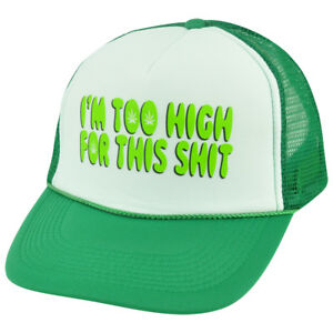 Im-Too-High-For-This-Sh-t-Humor-Marijuana-Green-Mesh-Trucker-Snapback-Hat-Cap