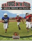 Be a Force on the Field: Skills, Drills, and Plays by Rachel Stuckey (Paperback / softback, 2016)