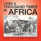 I Died a Thousand Times in Africa 9781491889367 by Christiaan Herbst Paperback