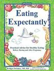 Eating Expectantly: Practical Advice for Healthy Eating Before, During and After Pregnancy by Bridget Swinney (Paperback / softback, 2013)
