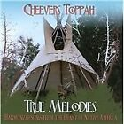 Cheevers Toppah - True Melodies (Harmonized Songs from the Heart of Native America, 2012)