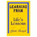 Learning From Life's Lessons 9781410707413 by Gene Engel Book