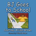 Bj Goes to School by Courtney Allison Brown 9781424197248 Paperback 2008