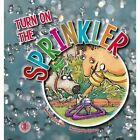 Turn on the Sprinkler by Lucy Hale (Paperback, 2015)