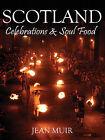 Scotland: Celebrations & Soul Food by Jean Muir (Hardback, 2015)