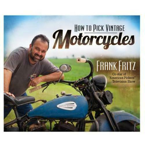 How To Pick Vintage Motorcycles Hardcover Book Frank Fritz American Pickers 2014 For Sale Online Ebay