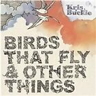 Kris Buckle - Birds That Fly and Other Things (2009)