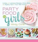 Party Food for Girls: Lovely and Luscious Recipes, Party Ideas, and Styling Tips for Your Next Event by Mindy Cone (Paperback / softback, 2014)