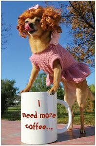 COFFEE-CAFFEINE-I-Need-More-Coffee-Poster-by-Giggles-by-Gigi-11x17-Dog-Poster