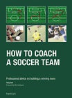 How to Coach a Soccer Team: Professional Advice on Buliding a Winning Team by Tony Carr (Paperback, 2005)