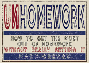 Unhomework: How to get the most out of homework... by Mark Creasy 2014