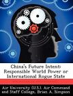 China's Future Intent: Responsible World Power or International Rogue State by Brian A Simpson (Paperback / softback, 2012)