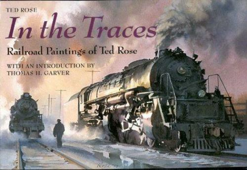 In the Traces: Railroad Paintings of Ted Rose (Railroads Past and P), Rose, Ted,