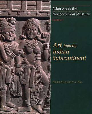Asian Art at the Norton Simon Museum: Art from the Indian Subcontinent Volume 1: