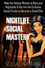 Nightlife Social Mastery: Meet the Hottest Women at Bars and Nightclubs & Get Into the Exclusive Social Circles to Become a Social Elite by Social Natural (Paperback / softback, 2014)