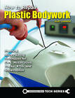 How to Repair Plastic Bodywork: Practical, Money-Saving Techniques for Cars, Motorcycles, Trucks, ATVs, and Snowmobiles by Kurt Lammon (Paperback, 2016)