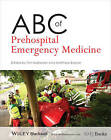 ABC of Prehospital Emergency Medicine by John Wiley and Sons Ltd (Paperback, 2013)