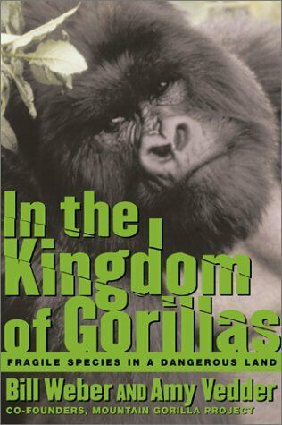 In the Kingdom of Gorillas : The Quest to Save Rwanda's Mountain Gorillas