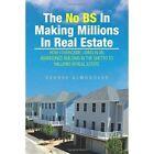 No BS Making Millions Real Estate Almodovar Xlibris Corporation P. 9781453557334