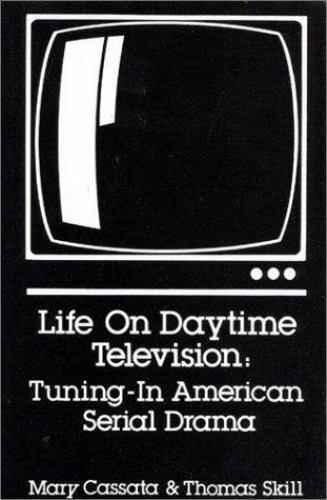 Life on Daytime Television : Tuning-In American Serial Drama