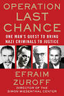 Operation Last Chance: One Man's Quest to Bring Nazi Criminals to Justice by Efraim Zuroff (Hardback, 2009)