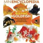 Mini Encyclopedia Keeping Goldfish a Practical Fishkeeping Guide With Profiles