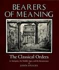 Bearers of Meaning: The Classical Orders in Antiquity, the Middle Ages, and the Renaissance by John Onians (Paperback, 1990)