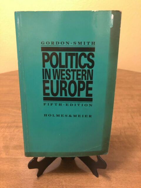 POLITICS IN WESTERN EUROPE: A Comparative Analysis by Gordon Smith (5 Edition)