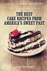 A Slice of American History: The Best Cake Recipes from America's Sweet Past by Little Pearl, Julie Schoen (Paperback / softback, 2013)