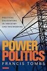 Power Politics: Political Encounters in Industry and Engineering by Francis Tombs (Hardback, 2010)