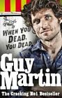 Guy Martin: When You Dead, You Dead: My Adventures as a Road Racing Truck Fitter by Guy Martin (Paperback, 2016)