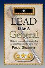 Lead Like a General by Paul A Gilbert (Paperback / softback, 2011)