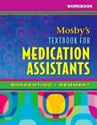 Workbook for Mosby's Textbook for Medication Assistants by Sheila A. Sorrentino and Diann Muzyka (2008, Paperback)