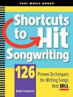 Shortcuts to Hit Songwriting 126 Proven Techniques for Writing Songs That Sell