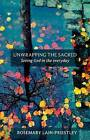Unwrapping the Sacred: Seeing God in the Everyday by Rosemary Lain-Priestley (Paperback, 2009)