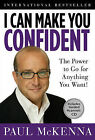 I Can Make You Confident: The Power to Go for Anything You Want! by Paul McKenna (Hardback)