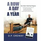 A Row a Day for a Year: Set a Goal-Track Your Progress by D P Ordway (Paperback / softback, 2015)