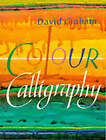 Colour Calligraphy by David Graham (Paperback, 1990)