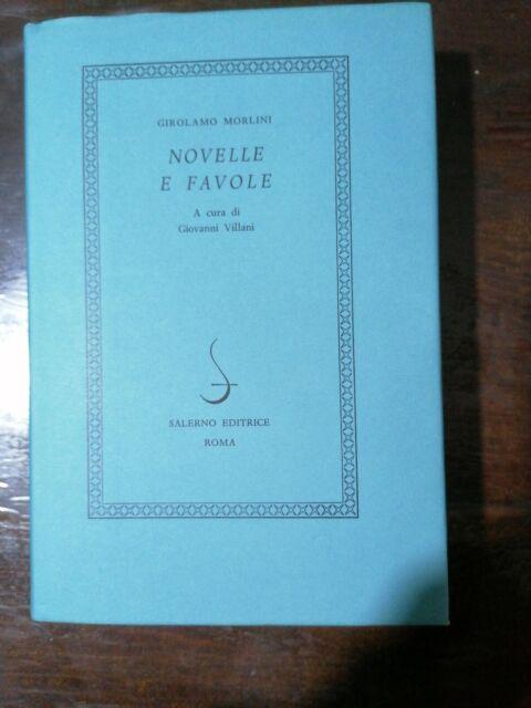 (Letteratura) G. Morlini - NOVELLE E FAVOLE -A cura di G. Villani - Salerno 1983