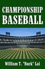 Championship Baseball by William T Lai (Paperback / softback, 2010)