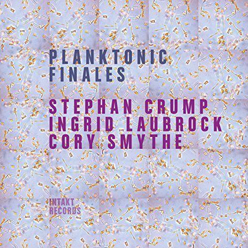 Stephan Crump - Ingrid Laubrock - Cory Smythe - Planktonic Finales [CD]