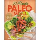 30-Minute Paleo Meals: Over 100 Quick-Fix, Gluten-Free Recipes by Melissa Petitto (Hardback, 2014)