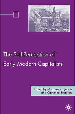 The Self-Perception of Early Modern Capitalists, Jacob, M., Very Good Book