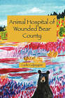 Animal Hospital of Wounded Bear County by Carlie Culpepper (Paperback / softback, 2011)